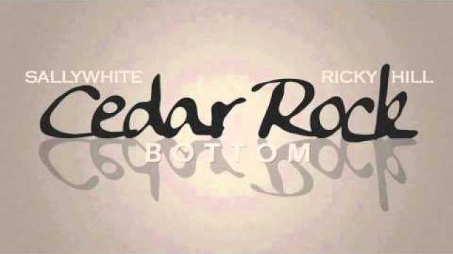 SALLYWHITE x Ricky Hill - Cedar Rock Bottom