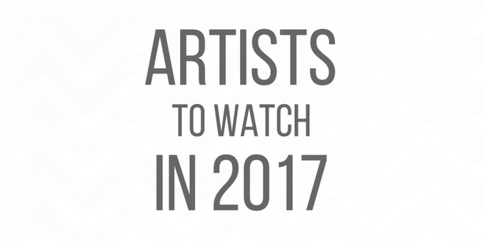 Artists to Watch 2017