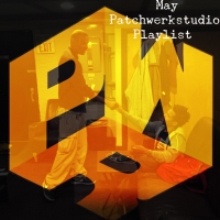 The May Patchwerkstudio Playlist